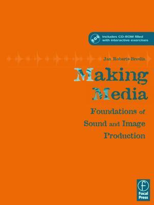 Making Media: Foundations of Sound and Image Production Jan Roberts-Breslin