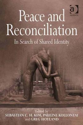 Peace and Reconciliation: In Search of Shared Identity  by  Sebastian Kim