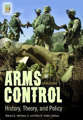 Arms Control: History, Theory, and Policy [2 Volumes] Robert E.  Williams Jr.