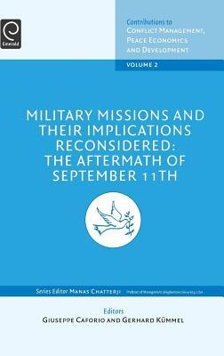 Military Missions and Their Implications Reconsidered: The Aftermath of September 11th: (Volume 2, Contributions to Conflict Management, Peace Economi  by  Giuseppe Caforio