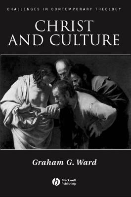 Christ and Culture. Challenges in Contemporary Theology. Graham Ward