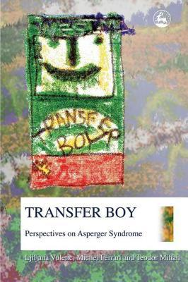 Transfer Boy: Perspectives on Asperger Syndrome  by  Ljiljana  Vuletic