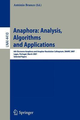 Anaphora: Analysis, Algorithms and Applications: 6th Discourse Anaphora and Anaphor Resolution Colloquium, Daarc 2007 Lagos, Portugal, March 29-30, 2007 Selected Papers. Lecture Notes in Computer Science, Volume 4410.  by  Ant Branco