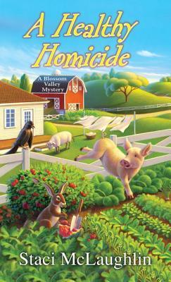 A Healthy Homicide (A Blossom Valley Mystery #4) Staci McLaughlin