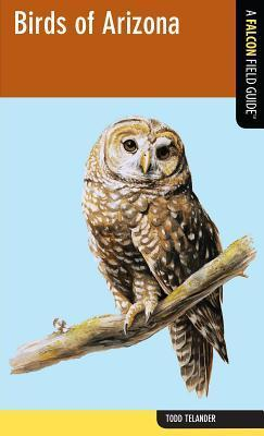 Birds of Arizona: A Falcon Field Guide Todd Telander