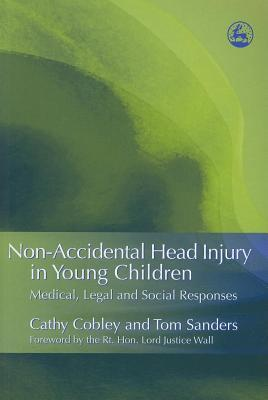 Non-Accidental Head Injury in Young Children: Medical, Legal and Social Responses Cathy Cobley