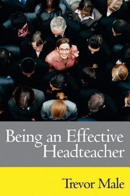 Being an Effective Headteacher  by  Trevor Male