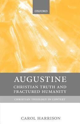 Augustine: Christian Truth and Fractured Humanity Carol Harrison