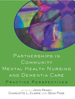 Partnerships in Community Mental Health Nursing and Dementia Care: Practice Perspectives: #N/A  by  John Keady