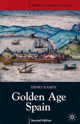 Golden Age Spain. Studies in European History.  by  Henry Kamen