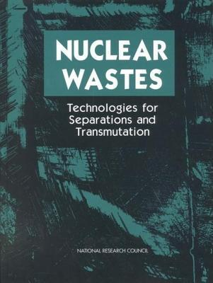 Nuclear Wastes: Technologies for Separations and Transmutation  by  Committee on Separations Technology and Transmutation Systems