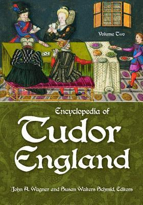 Encyclopedia of Tudor England [3 Volumes] John A. Wagner
