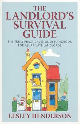 Landlords Survival Guide: The Truly Practical Insider Handbook for All Private Landlords Lesley Henderson