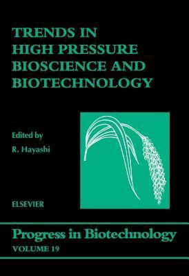 Trends in High Pressure Bioscience and Biotechnology (Progress in Biotechnology, Volume 19)  by  Rikimaru Hayashi