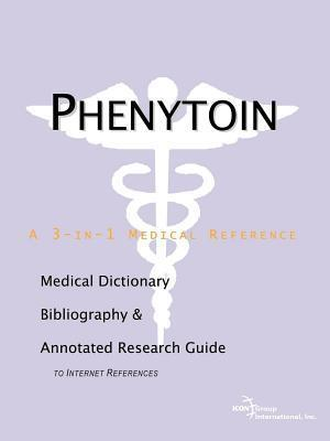Phenytoin: A Medical Dictionary, Bibliography, and Annotated Research Guide to Internet References James N. Parker