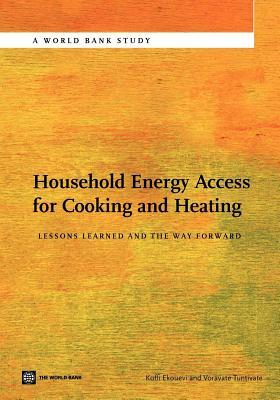 Household Energy Access for Cooking and Heating: Lessons Learned and the Way Forward Koffi Ekouevi