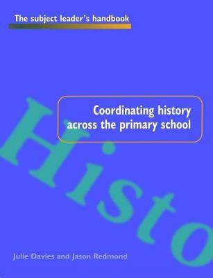 Coordinating History Across the Primary School  by  Julie Davies