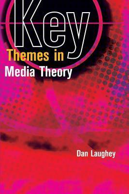 Key Themes in Media Theory  by  Dan Laughey