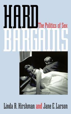 Hard Bargains: The Politics of Sex  by  Linda Hirshman