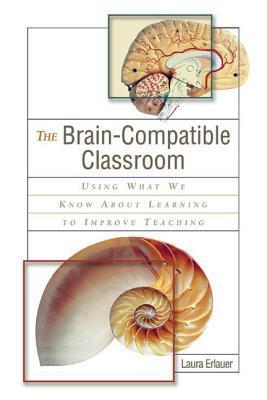 Brain-Compatible Classroom: Using What We Know about Learning to Improve Teaching  by  Laura Erlauer
