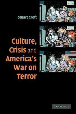 Culture, Crisis and America War on Terror  by  Stuart Croft