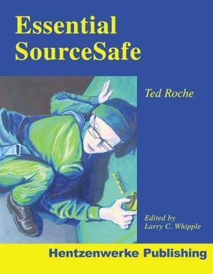 Essential Sourcesafe  by  Ted Roche