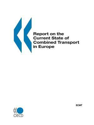 Report on the Current State of Combined Transport in Europe  by  OECD/OCDE