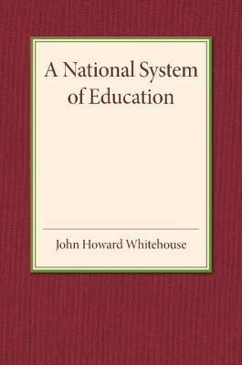 A National System of Education  by  John Howard Whitehouse