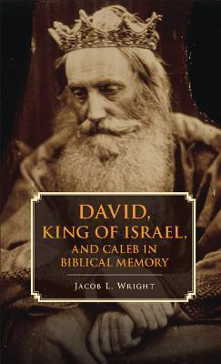 David, King of Israel, and Caleb in Biblical Memory  by  Jacob L Wright