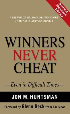 Winners Never Cheat: Even in Difficult Times, New and Expanded Edition Jon M Huntsman