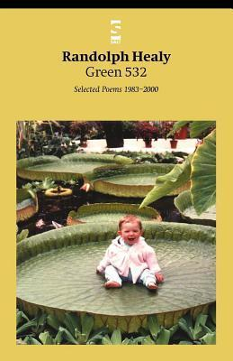 Green 532: Selected Poems 1983-2000 Randolph Healy