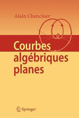 Courbes Algebriques Planes  by  Alain Chenciner