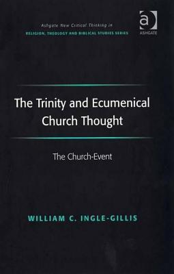 The Trinity and Ecumenical Church Thought: The Church-Event William C. Ingle-gillis