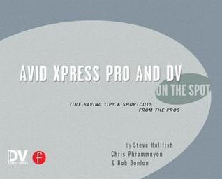 Avid Xpress Pro and DV on the Spot: Time Saving Tips & Shortcuts from the Pros Jeff Greenberg