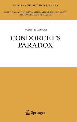 Condorcets Paradox. Theory and Decision Library C, Volume 40. William V. Gehrlein