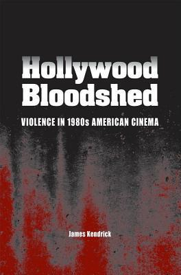 Hollywood Bloodshed  by  James Kendrick