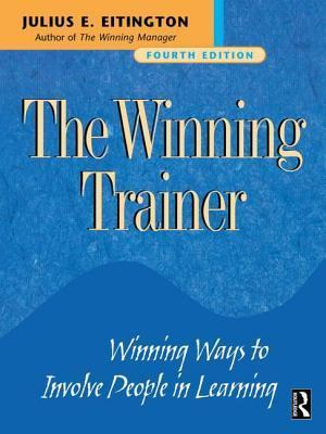 Winning Trainer, The: Winning Ways to Involve People in Learning J E Eitington