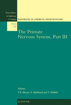 Primate Nervous System, Part III, The. Handbook of Chemical Neuroanatomy, Volume 15. Floyd E. Bloom