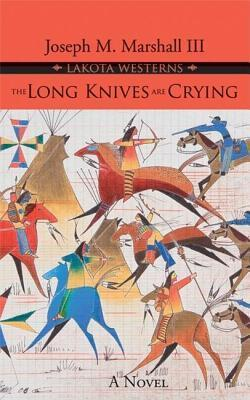 Long Knives Are Crying Joseph M. Marshall III