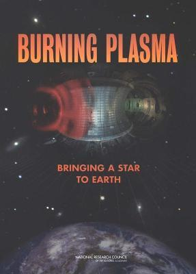 Burning Plasma: Bringing a Star to Earth National Research Burning Plasma Assessment Committee Plasma Science Committee