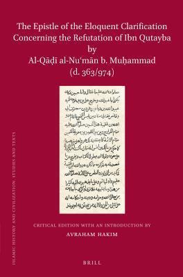 Epistle of the Eloquent Clarification Concerning the Refutation of Ibn Qutayba Al-Q Al-NU?M?n B. Mu?ammad (D. 363/974): Critical Edition with (Crit by Avraham Hakim