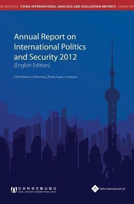 Annual Report on International Politics and Security (2012)  by  Li Shenming