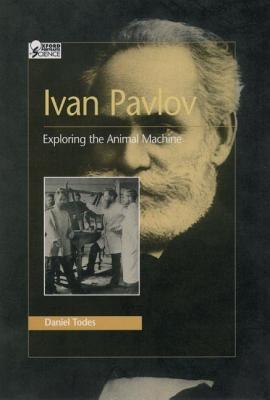 Ivan Pavlov: Exploring the Animal Machine  by  Daniel P. Todes