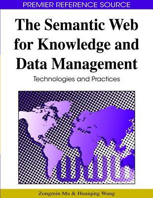 Semantic Web for Knowledge and Data Management: Technologies and Practices  by  Zongmin Ma