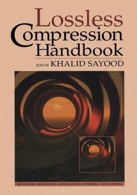Lossless Compression Handbook. Academic Press Series in Communications, Networking and Multimedia.  by  Khalid Sayood