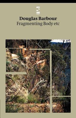 Fragmenting Body Etc Douglas Barbour