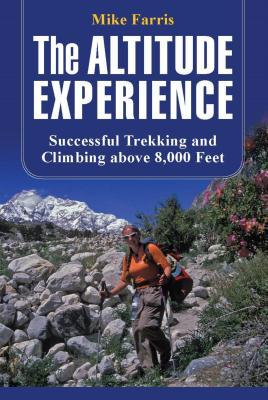 Altitude Experience: Successful Trekking and Climbing Above 8,000 Feet  by  Mike  Farris