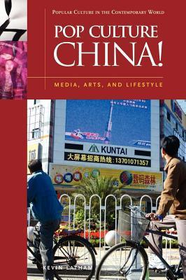 Pop Culture China! Media, Arts, and Lifestyle  by  Kevin Latham
