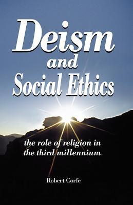 Deism and Social Ethics: The Role of Religion in the Third Millennium  by  Robert Corfe