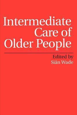 Intermediate Care of Older People Si Wade